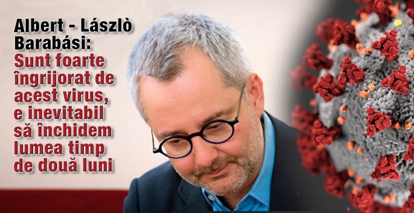 Albert - Lászlò Barabási a postat pe pagina sa de Facebook, un text în limba maghiară, în care vorbeşte despre epidemia coronavirusului Covid-19